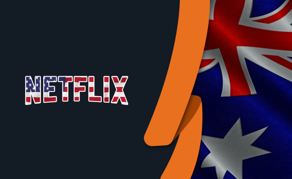 How to Get American Netflix in Australia [Updated April 2021]