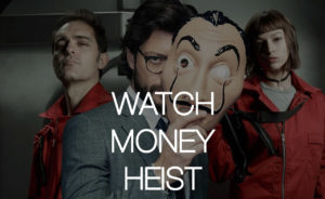 How to Watch Money Heist Online [Updated 2021]