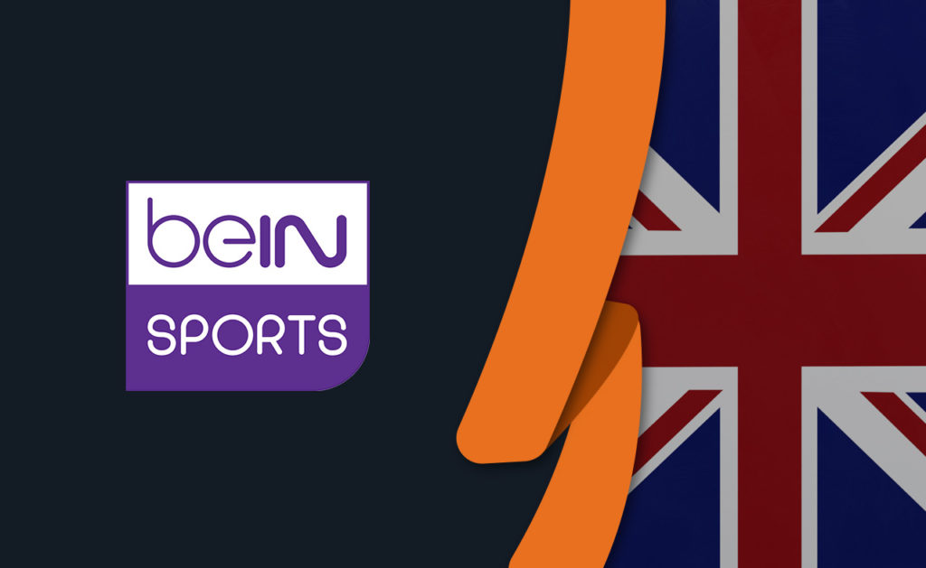 How to Watch BeIN Sports in UK with a VPN