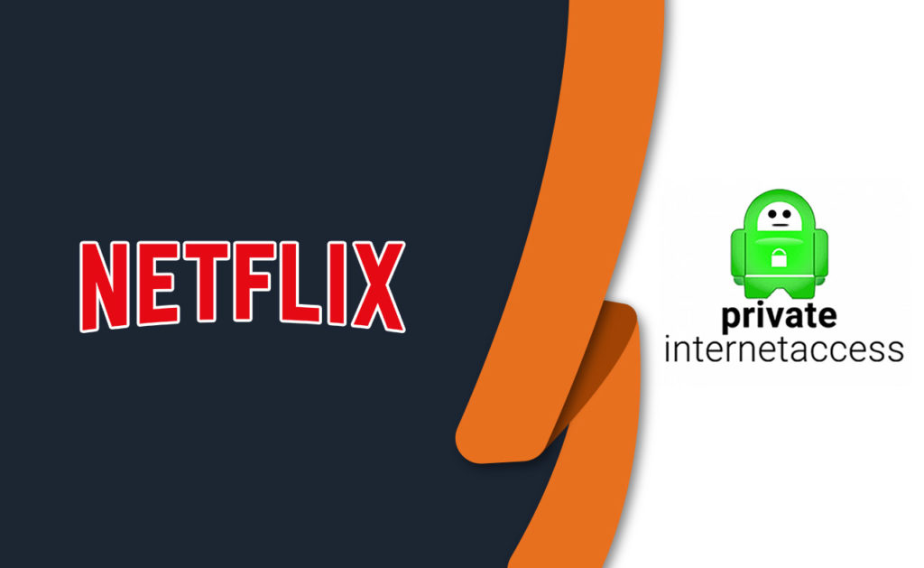 Does PIA Work with Netflix? Best Fix in January 2021