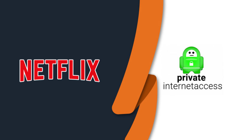 Does PIA Work with Netflix? Best Fix in July 2021