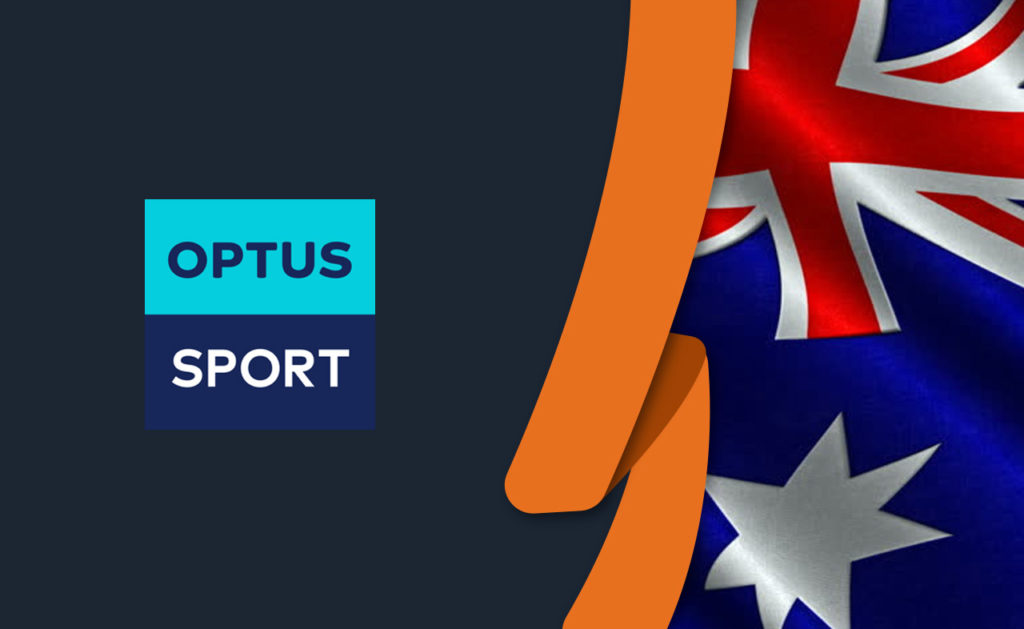 How to Watch Optus Sport Overseas [October 2020 Updated]