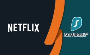 Does Netflix Works With Surfshark? [October 2020 Updated ]