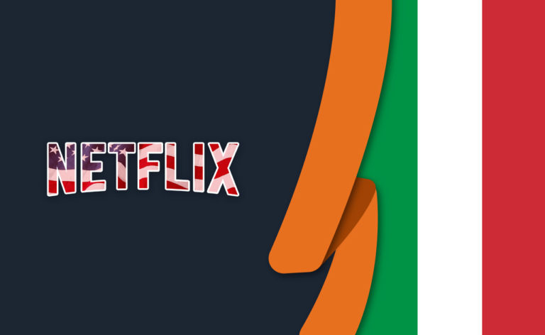 How to Watch American Netflix in Italy [July 2021]