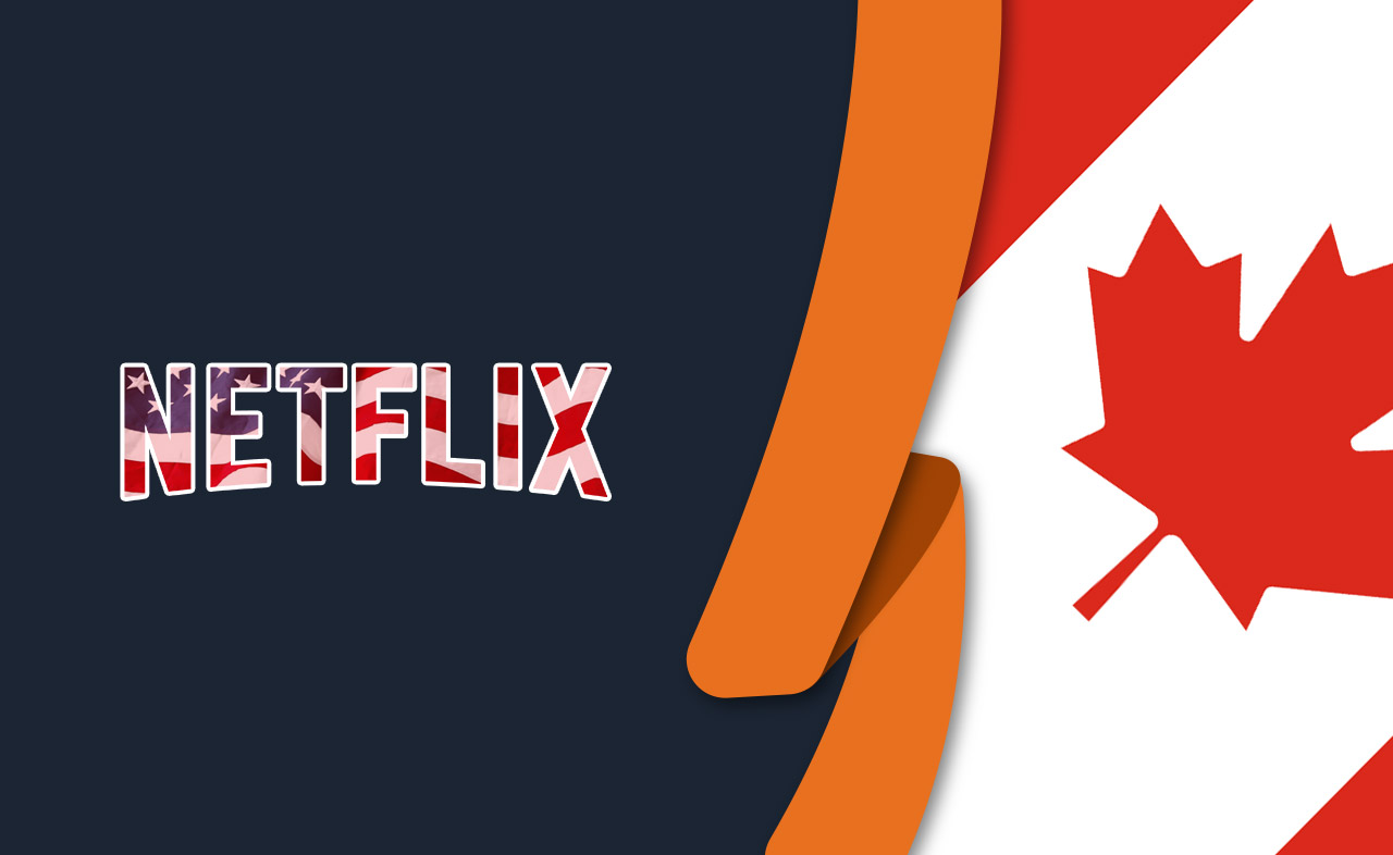 How to Get American Netflix in Canada [July 2021]