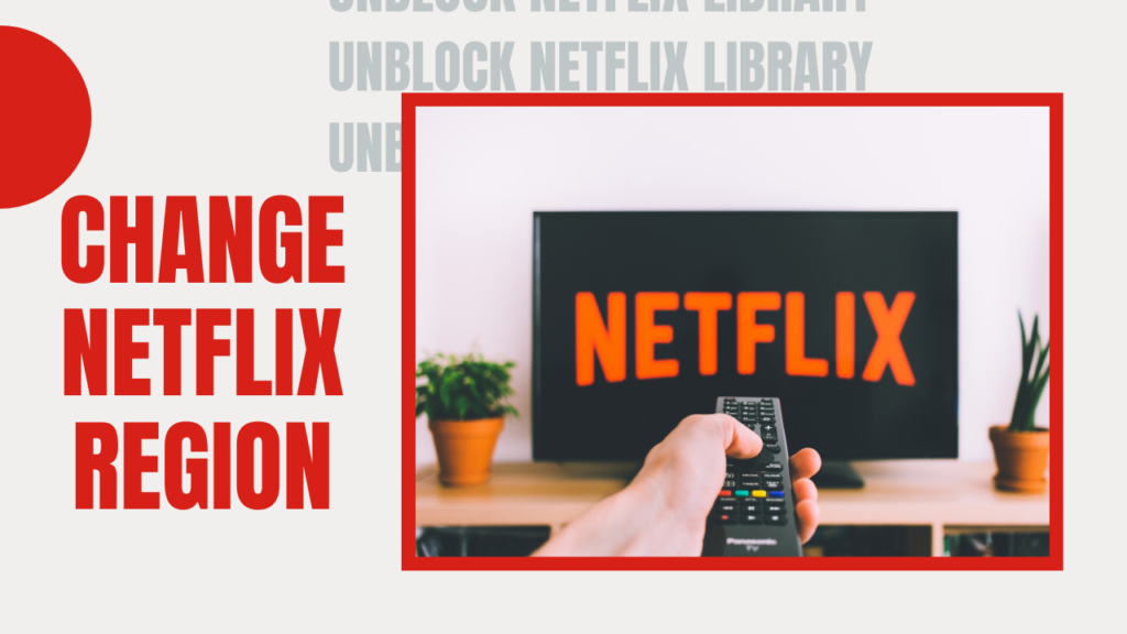 How to Change Netflix Region in 4 Easy Steps [May 2021]