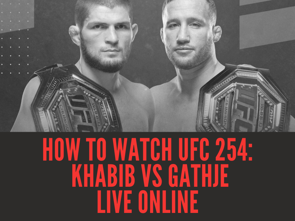How to Watch UFC 254 (Khabib vs. Gaethje) from Anywhere in 2020