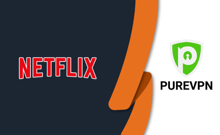 Does PureVPN Work With Netflix in 2021? [Tested August 2021]
