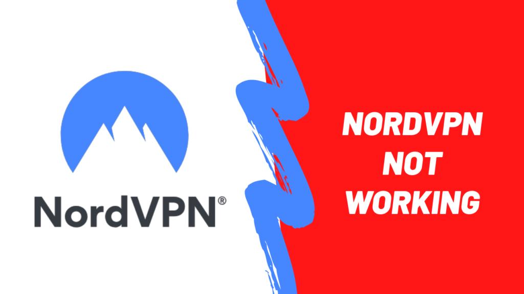 NordVPN not Working? Quick Fixes [January 2021]