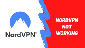 NordVPN not Working? Quick Fixes [April 2021]