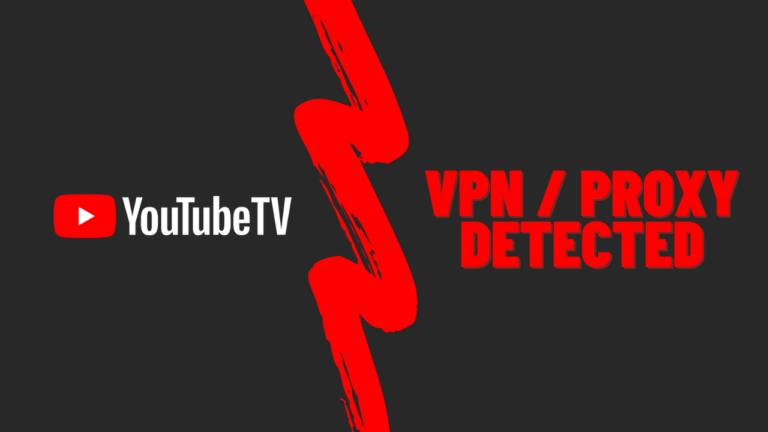 How to Fix YouTube TV: VPN/Proxy Detected Error [July 2021]