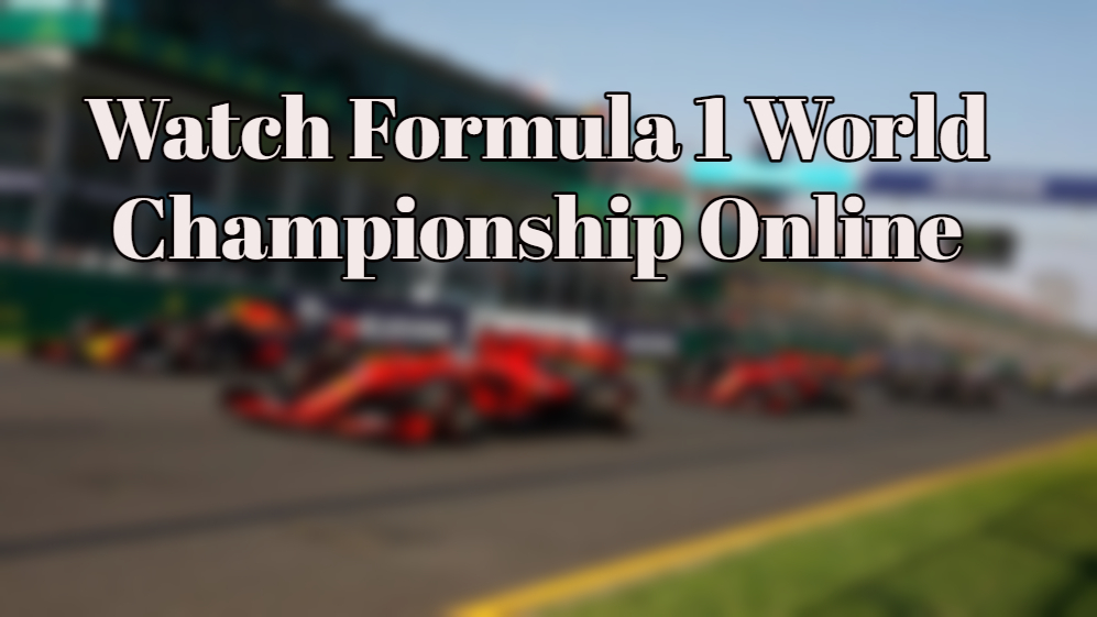How to Watch Formula 1 World Championship Online from Anywhere