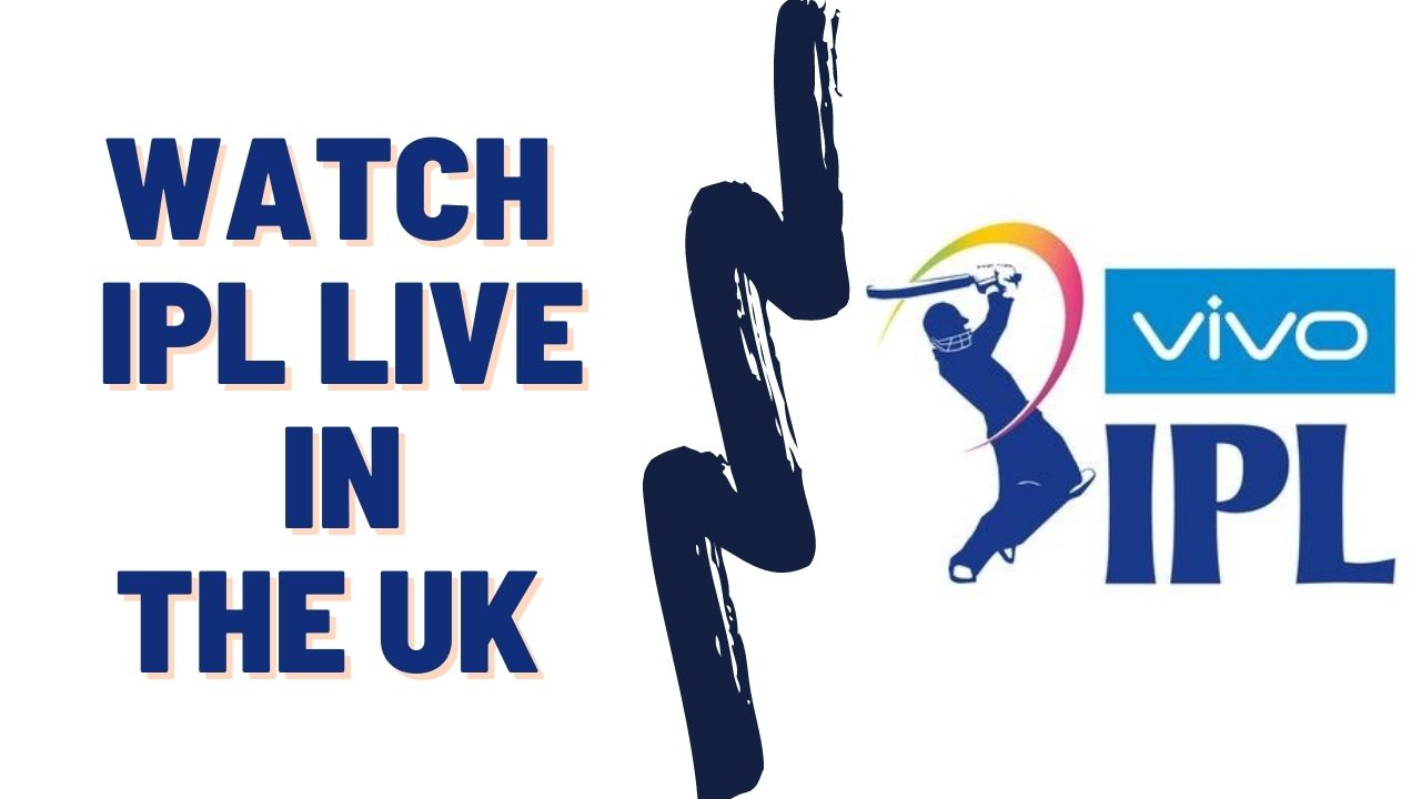 How to Watch IPL Live in the UK in 2021 Easy Guide
