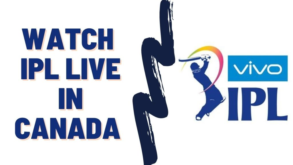 How to Watch IPL Live in Canada in 2021 [Easy Guide]