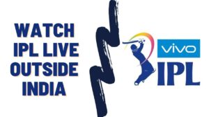 How to Watch IPL Live outside India in 2021 [Easy Guide]