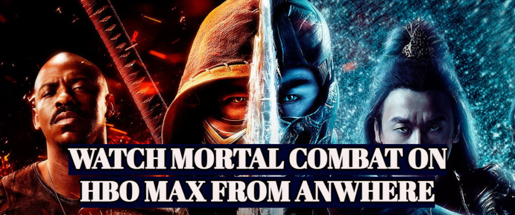 How to Watch Mortal Kombat on HBO Max in 2021 [Easy Guide]