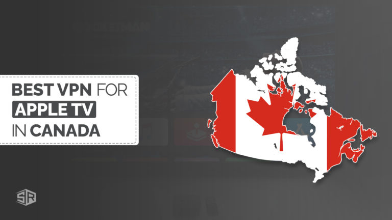 Best VPNs for Apple TV in Canada [Updated in October 2021]