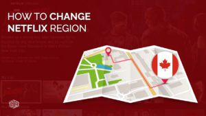 How to Change Netflix Region in Canada in 4 Easy Steps [Updated July 2021]