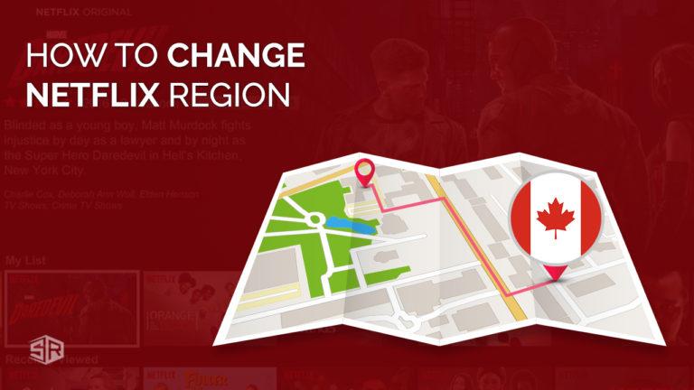 How to Change Netflix Region in Canada [Updated October 2021]