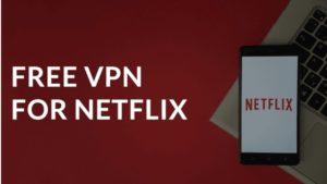 Free VPN For Netflix [Updated in October 2021]
