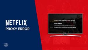 How to Fix Netflix Proxy Error [October 2021 Updated]