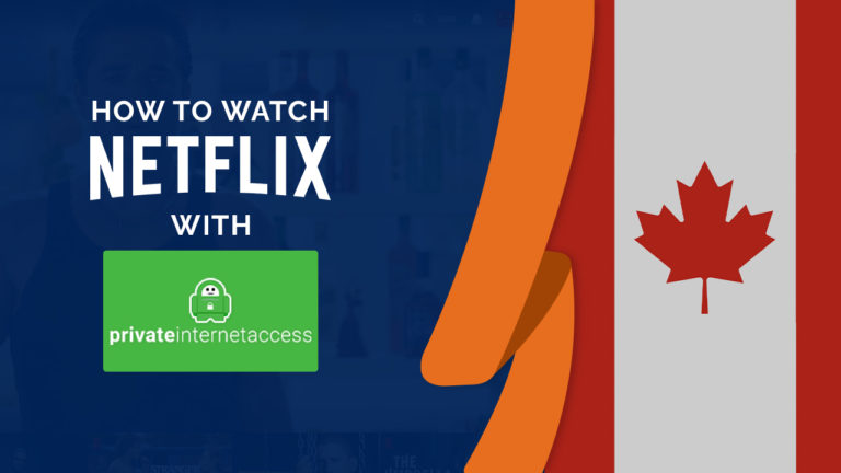 Does PIA Work with Netflix in Canada? Best Fix in July 2021