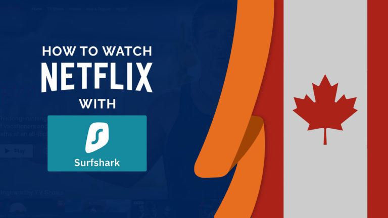 Does Surfshark Work With Netflix in Canada? [Tested July 2021]