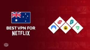 5 Best VPNs for Netflix That Really Works in Australia [Tested in September 2021]