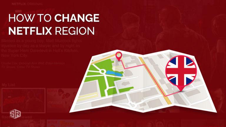 How to Change Netflix Region in UK [Updated September 2021]