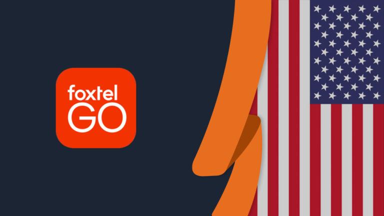 How to Watch Foxtel Go overseas [Updated in October 2021]