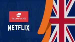 Does ExpressVPN Work With Netflix in UK? [Tested September 2021]
