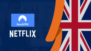 Does NordVPN Work With Netflix in UK? [Tested September 2021]