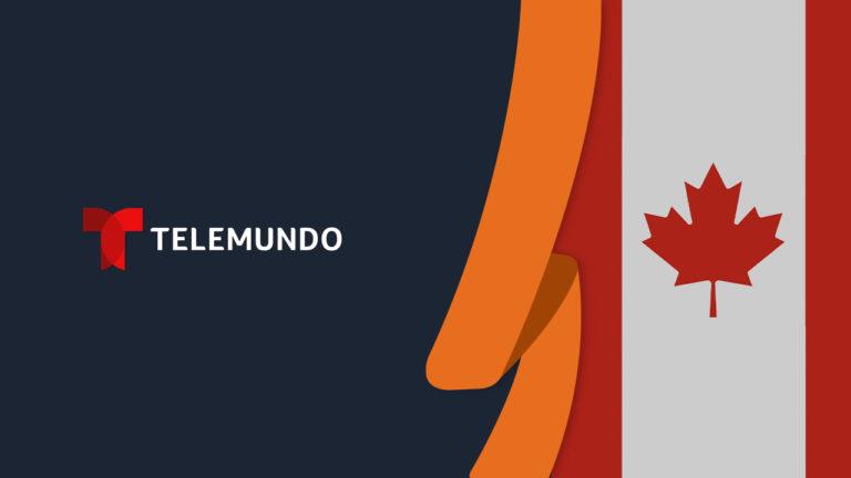 How to Watch Telemundo in Canada [Updated September 2021]