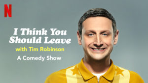 I Think You Should Leave with Tim Robinson (2019-Present)