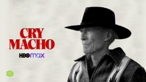How to Watch Cry Macho on HBO Max Outside USA [Updated October 2021]