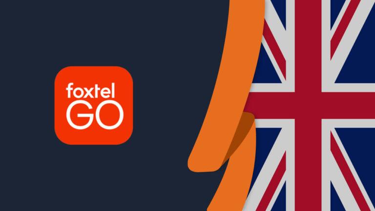 How to Watch Foxtel Go in UK [Updated in October 2021]