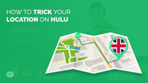 4 Steps Guide to Hulu Location Trick from UK [September 2021 Updated]