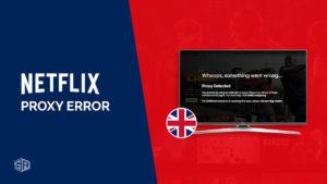 How to Fix Netflix Proxy Error in UK [October 2021 Updated]