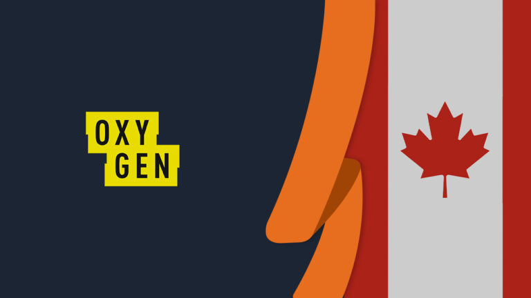 How to Watch Oxygen TV in Canada in September 2021 [Easy Guide]