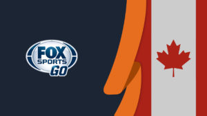 How to Watch Fox Sports Go in Canada [Tested in October 2021]